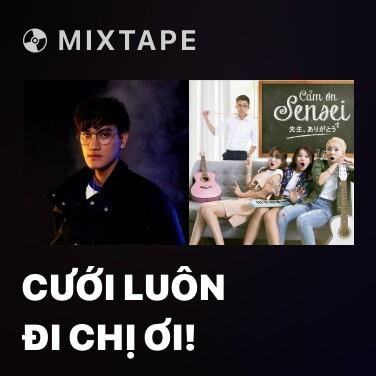 Mixtape Cưới Luôn Đi Chị Ơi! - Various Artists