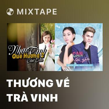 Mixtape Thương Về Trà Vinh - Various Artists