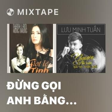 Mixtape Đừng Gọi Anh Bằng Chú - Various Artists