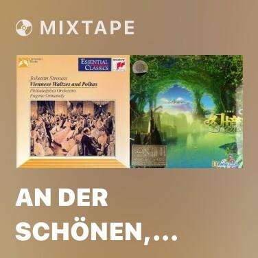 Mixtape An Der Schönen, Blauen Donau, Waltz For Orchestra (With Chorus Ad Lib), Op. 314 (RV 314) - Various Artists