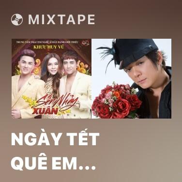 Mixtape Ngày Tết Quê Em (Remix) - Various Artists