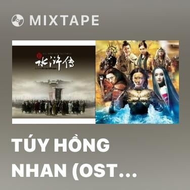 Mixtape Túy Hồng Nhan (OST Tân Thủy Hử) - Various Artists