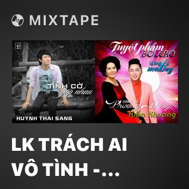 Mixtape LK Trách Ai Vô Tình - Tình Cờ Gặp Nhau - Various Artists