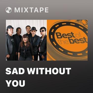 Mixtape Sad Without You - Various Artists