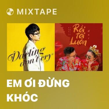 Mixtape Em Ơi Đừng Khóc - Various Artists