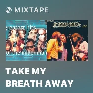 Mixtape Take My Breath Away - Various Artists