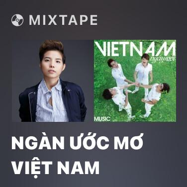 Mixtape Ngàn Ước Mơ Việt Nam - Various Artists