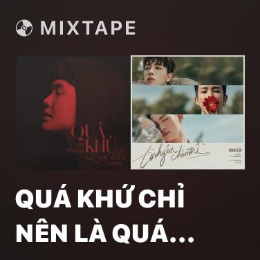 Mixtape Quá Khứ Chỉ Nên Là Quá Khứ - Various Artists