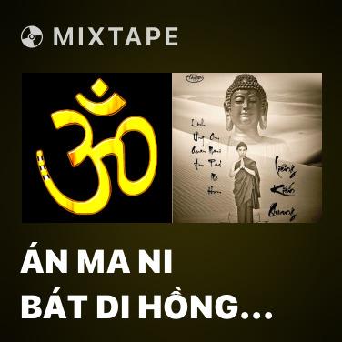 Mixtape Án Ma Ni Bát Di Hồng (Tiếng Phạn) - Various Artists
