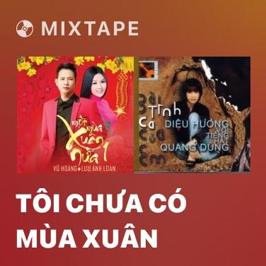 Mixtape Tôi Chưa Có Mùa Xuân - Various Artists