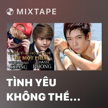 Mixtape Tình Yêu Không Thể Từ Một Phía - Various Artists