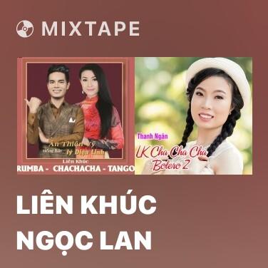 Mixtape Liên Khúc Ngọc Lan
