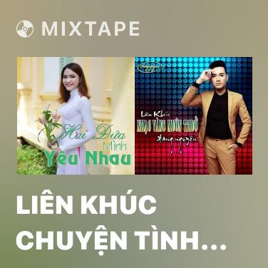 Mixtape Liên Khúc Chuyện Tình Em Với Tôi - Various Artists
