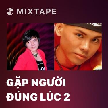 Mixtape Gặp Người Đúng Lúc 2 - Various Artists