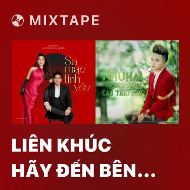 Mixtape Liên Khúc Hãy Đến Bên Anh - Trời Còn Làm Mưa Mãi - Various Artists