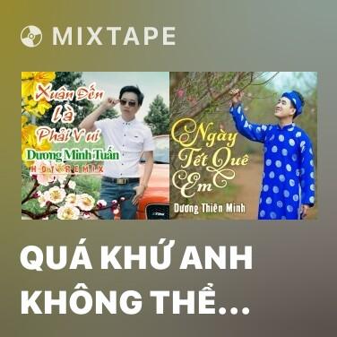 Mixtape Quá Khứ Anh Không Thể Quên (Remix) - Various Artists