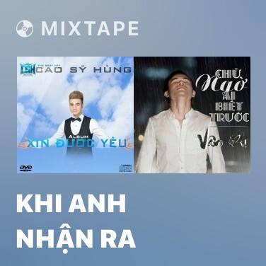 Mixtape Khi Anh Nhận Ra - Various Artists