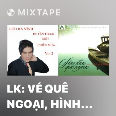 Radio LK: Về Quê Ngoại, Hình Bóng Quê Nhà, Tùy Hứng Lý Qua Cầu - Various Artists