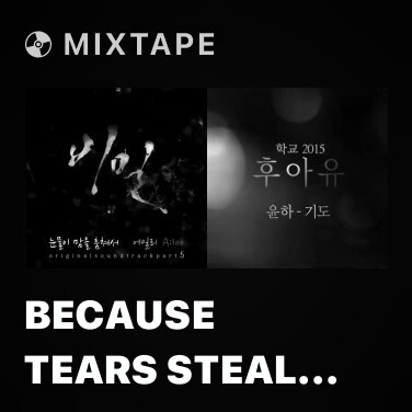 Mixtape Because Tears Steal Hearts - Various Artists