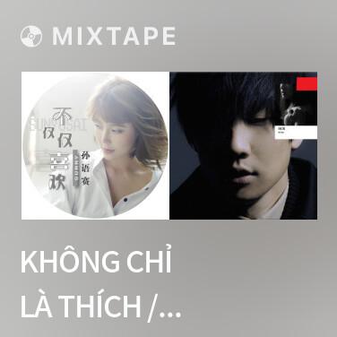 Mixtape Không Chỉ Là Thích / 不仅仅是喜欢 - Various Artists