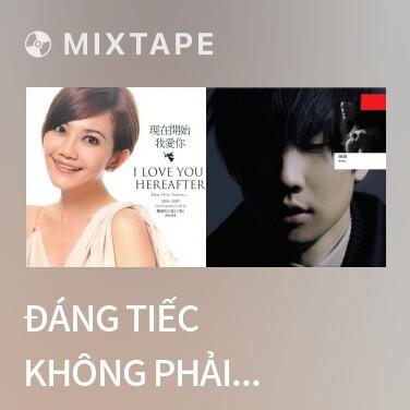 Mixtape Đáng Tiếc Không Phải Anh / 可惜不是你 - Various Artists