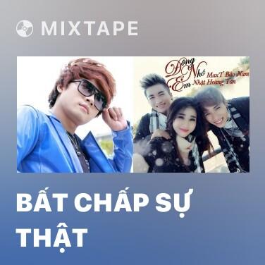 Mixtape Bất Chấp Sự Thật - Various Artists