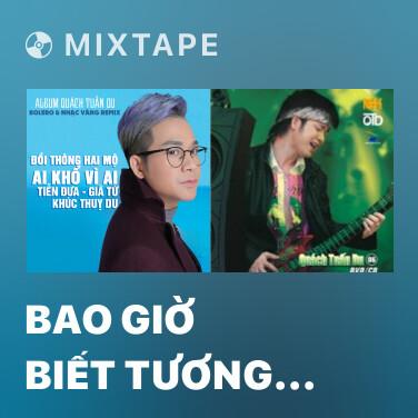 Mixtape Bao Giờ Biết Tương Tư (Remix) - Various Artists