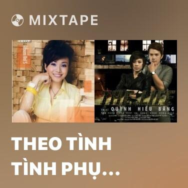 Mixtape Theo Tình Tình Phụ Phụ Tình Tình Theo - Various Artists