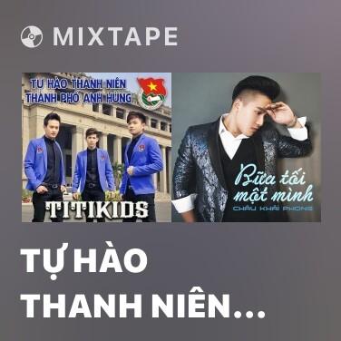 Mixtape Tự Hào Thanh Niên Thành Phố Anh Hùng