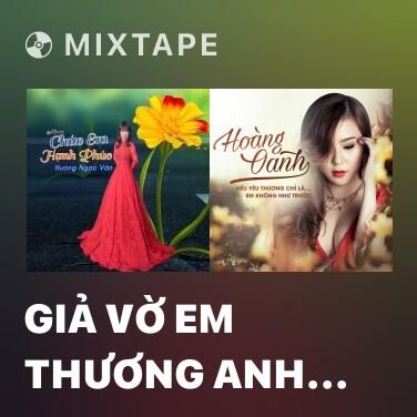Mixtape Giả Vờ Em Thương Anh Có Được Không - Various Artists