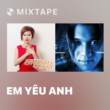 Mixtape Em Yêu Anh - Various Artists