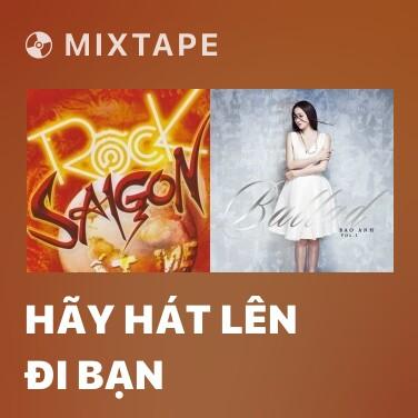 Mixtape Hãy Hát Lên Đi Bạn - Various Artists