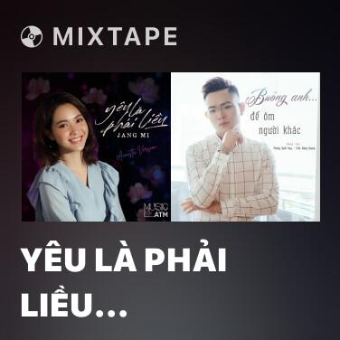 Mixtape Yêu Là Phải Liều (Acoustic Version) - Various Artists