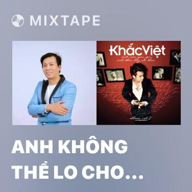 Mixtape Anh Không Thể Lo Cho Em - Various Artists