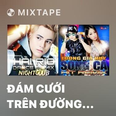 Mixtape Đám Cưới Trên Đường Quê (Dance Remix) - Various Artists