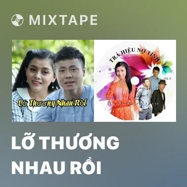 Mixtape Lỡ Thương Nhau Rồi - Various Artists