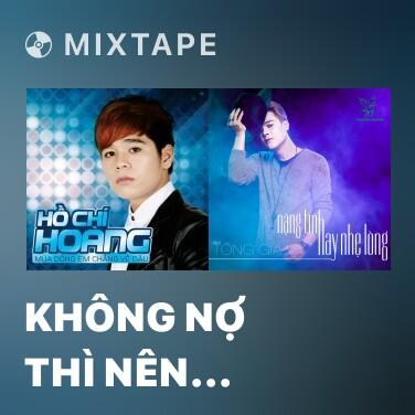 Mixtape Không Nợ Thì Nên Thôi - Various Artists