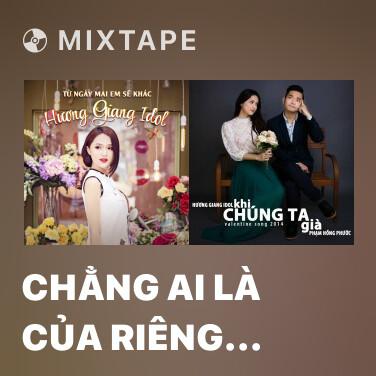 Mixtape Chẳng Ai Là Của Riêng Ai - Various Artists