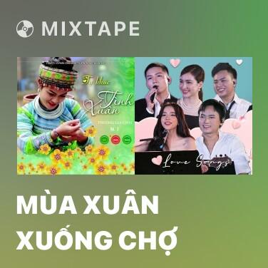 Mixtape Mùa Xuân Xuống Chợ - Various Artists