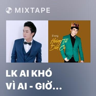 Radio LK Ai Khổ Vì Ai - Giờ Xa Lắm Rồi - Various Artists