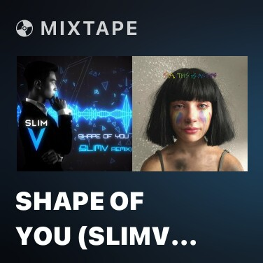 Mixtape Shape Of You (SlimV Remix) - Various Artists