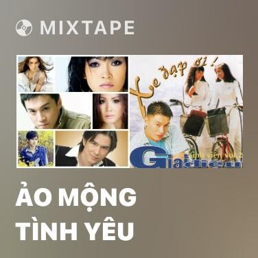 Mixtape Ảo Mộng Tình Yêu - Various Artists