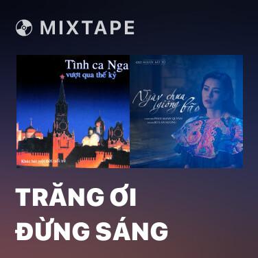 Mixtape Trăng Ơi Đừng Sáng - Various Artists