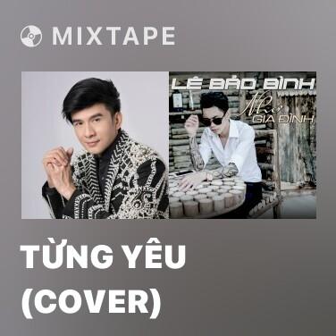Mixtape Từng Yêu (Cover)