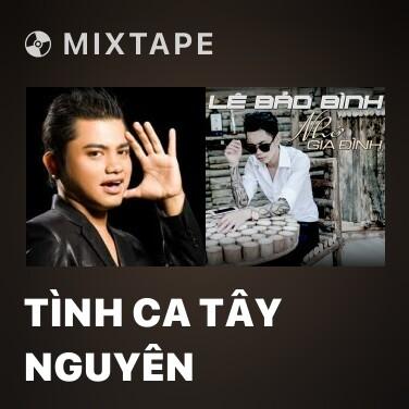 Mixtape Tình Ca Tây Nguyên - Various Artists