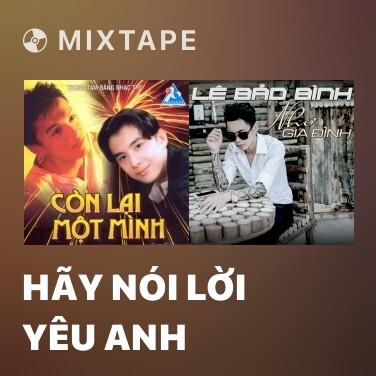 Mixtape Hãy Nói Lời Yêu Anh - Various Artists