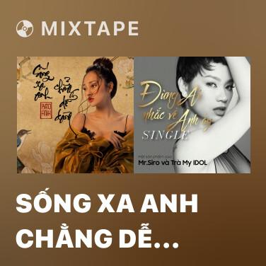 Mixtape Sống Xa Anh Chẳng Dễ Dàng - Various Artists