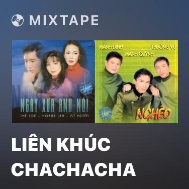 Mixtape Liên Khúc Chachacha - Various Artists