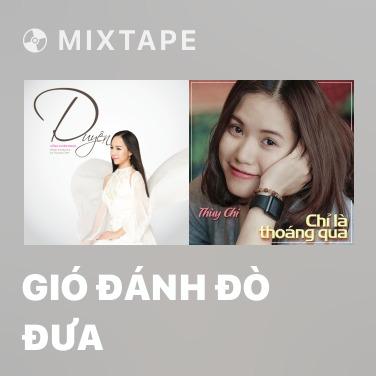 Mixtape Gió Đánh Đò Đưa - Various Artists