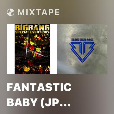 Mixtape Fantastic Baby (JP Ver.) (BIGBANG Special Event 2017) - Various Artists